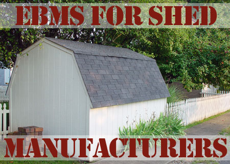 EBMS for Shed Manufacturers