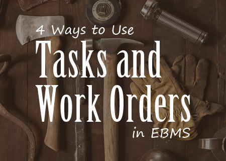 4 Ways to Use the EBMS Tasks & Work Orders Module